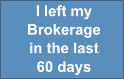 I left my Brokerage in the last 60 days